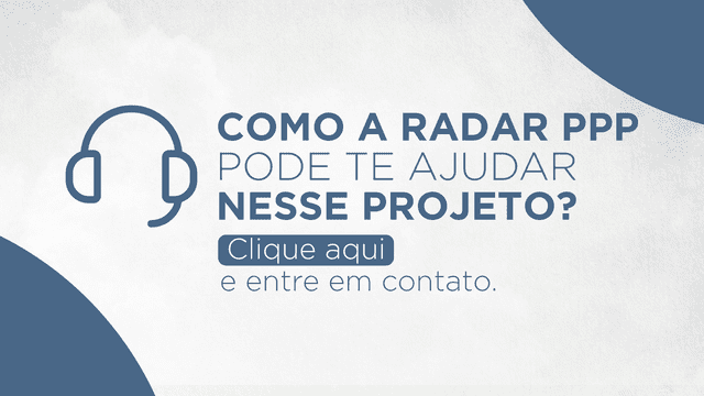 Como a Radar PPP pode te ajudar nesse projeto? Clique aqui e entre em contato