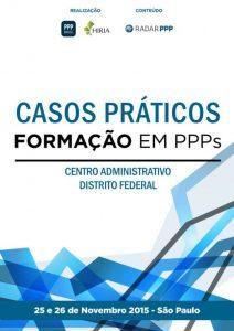 Capa Formação em PPPs 2015 - Casos Práticos: Centro Administrativo do Distrito Federale Parceria Público Privada do Centro Administrativo do Distrito Federal