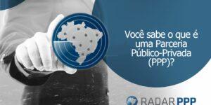 Você sabe o que é uma Parceria Público-Privada (PPP)?